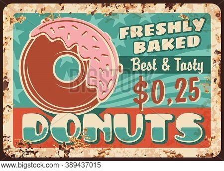 Donuts Rusty Metal Plate, Vector Bakehouse, Bakery Production Vintage Rust Tin Sign With Freshly Bak