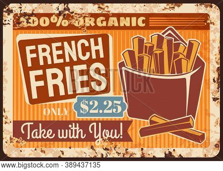 French Fries Fast Food Rusty Metal Plate, Vector Box With Fried Potato Chops Vintage Rust Tin Sign.