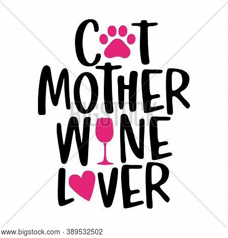Cat Mother Wine Lover - Words With Cat Footprint, Heart And Wine Glass. - Funny Pet Vector Saying Wi