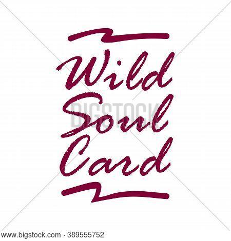 Wild Soul Card. Vector Lettering Art. Hand Drawn Lettering Phrase. Ink Illustration. Modern Brush Ca