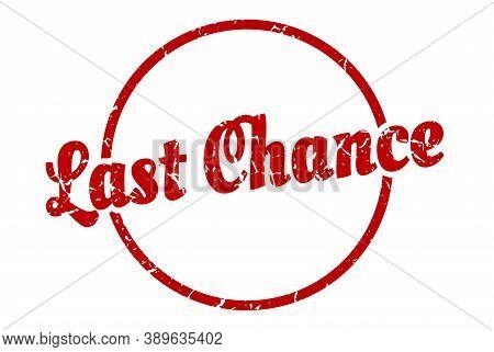 Last Chance Sign. Last Chance Round Vintage Grunge Stamp