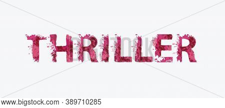 Thriller Lettering With Scary Bloody Letters On A Light Background. Vector Illustration In The Form