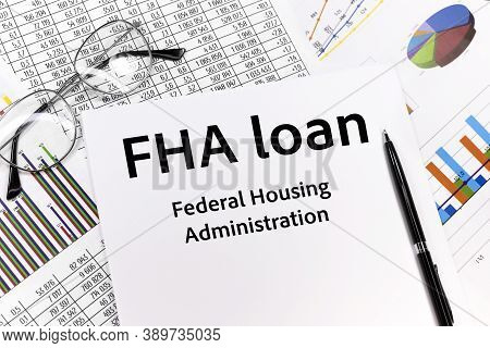 Paper With Fha Loan Federal Housing Administration Lending On A Table