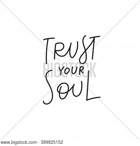 Trust Your Soul Quote Lettering. Calligraphy Inspiration Graphic Design Typography Element. Hand Wri