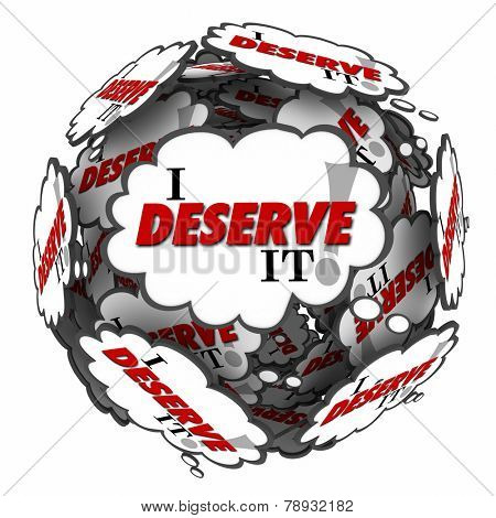 I Deserve It words in thought clouds in a ball or sphere to illustrate a feeling of entitlement and being owed what you have earned or are justified in expecting or receiving