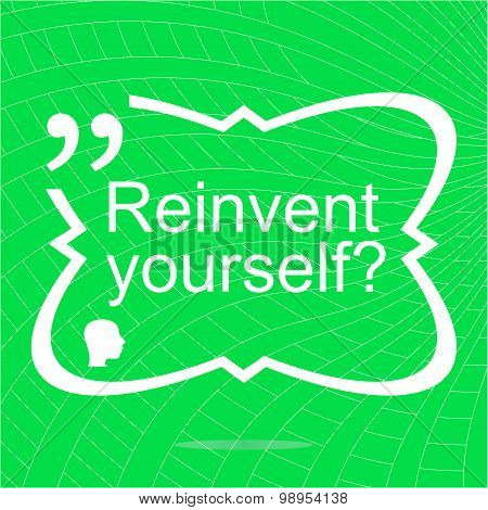 Reinvent Yourself. Inspirational Motivational Quote. Simple Trendy Design. Positive Quote
