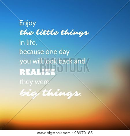 Enjoy the Little Things in Life Because One Day You'll Look Back and Realize They Were the Big Things. - Inspirational Quote, Slogan, Saying - Illustration With Blurry Sunset Sky Image Background