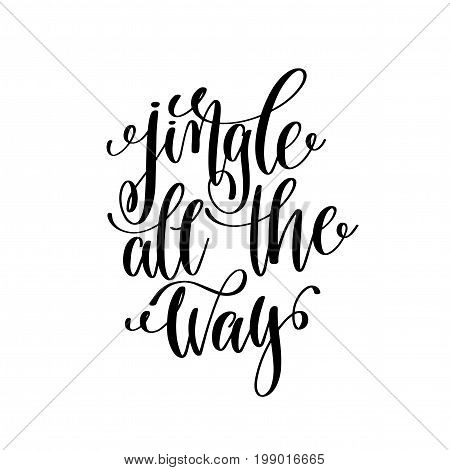 jingle all the way hand lettering positive quote to christmas holiday design, typography celebration poster, calligraphy vector illustration