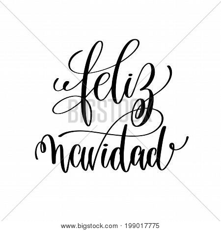 feliz navidad hand lettering positive quote to christmas holiday design, typography celebration poster, calligraphy vector illustration