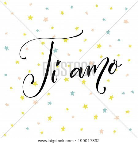 Ti amo. I love you in Italian language. Modern calligraphy on vector hand drawn stars background.