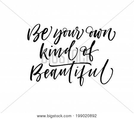 Be your own kind of beautiful phrase. Ink illustration. Modern brush calligraphy. Isolated on white background.