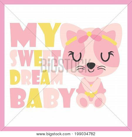 Cute baby kitten as my sweet dream baby vector cartoon illustration for baby shower card design, kid t shirt design, and wallpaper