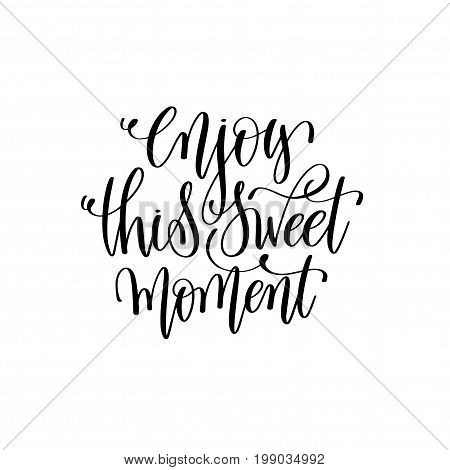 enjoy this sweet moment hand lettering romantic quote to valentines day or wedding design, photography family overlay, love letters poster design element, calligraphy vector illustration