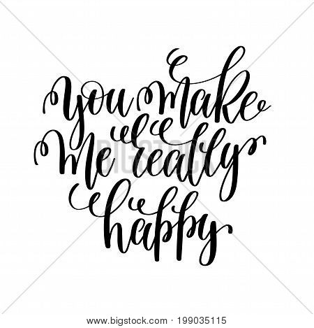 you make me really happy hand lettering romantic quote to valentines day or wedding design, photography family overlay, love letters poster design element, calligraphy vector illustration