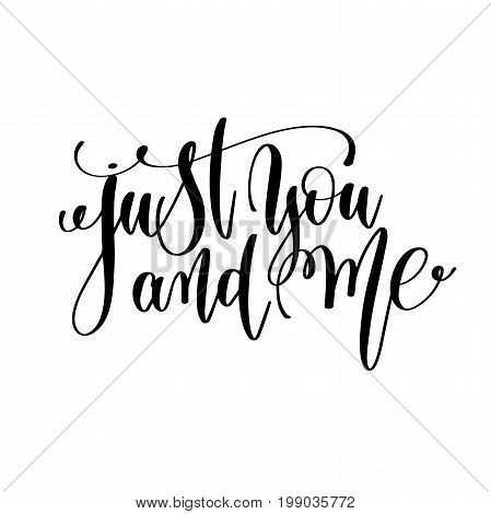 just you and me black and white hand lettering inscription to wedding invitation or valentines day greeting card, calligraphy vector illustration