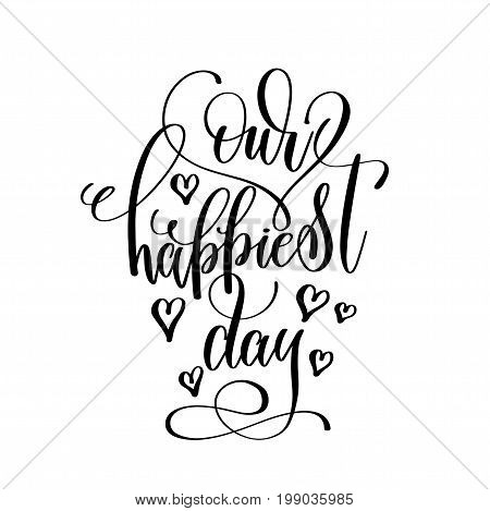 our happiest day black and white hand lettering inscription to wedding invitation or valentines day greeting card, calligraphy vector illustration