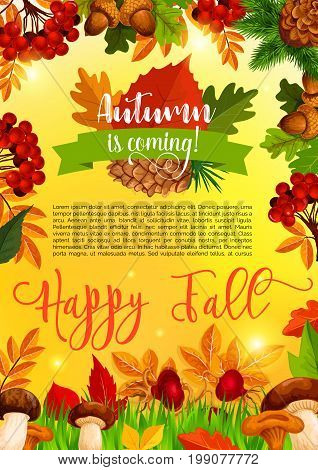 Autumn season banner template with wishing of Happy Fall. Autumn nature leaf poster with frame of forest tree foliage, acorn, mushroom, yellow maple leaves, rowanberry and briar branch, pine cone