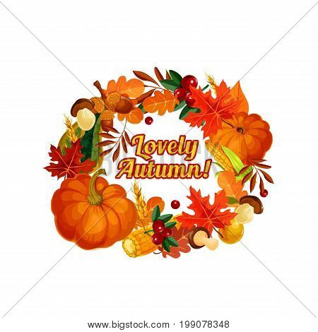 Autumn seasonal holiday poster. Vector harvest of pumpkin, corn or berries and mushrooms, maple leaf or oak acorn and birch or poplar autumn foliage wreath design for seasonal holiday greeting card