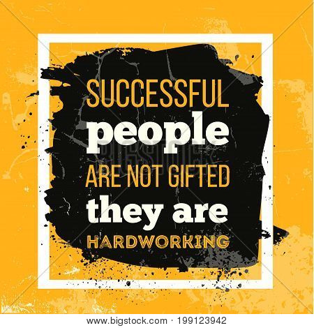 Successful people are not gifted They are Hardworking. Inspirational motivational quote for wall poster.