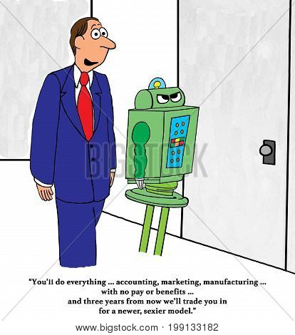 Business cartoon about a boss telling the robot he'll have to work hard then get traded in for a newer, sexier model.