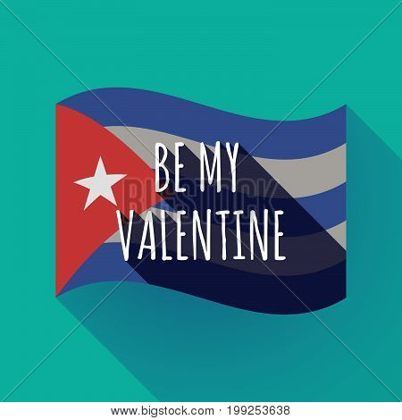 Long Shadow Cuba Flag With    The Text Be My Valentine