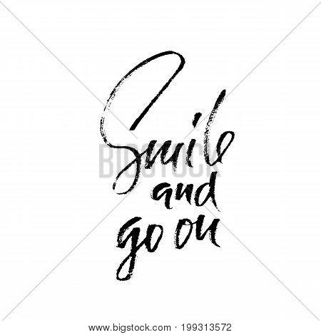 Smile and go on. Hand drawn motivation lettering poster. Vector modern typography banner. Handwritten grunge dry brush inscription