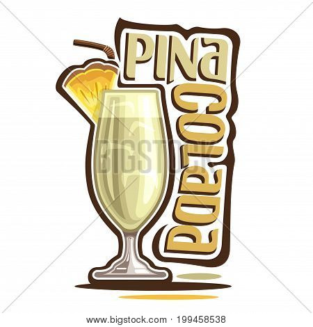Vector illustration of alcohol Cocktail Pina Colada: garnish of pineapple slice on glass of tropical cocktail, coconut smoothie mocktail, logo with yellow title - pina colada, summer shake with rum.