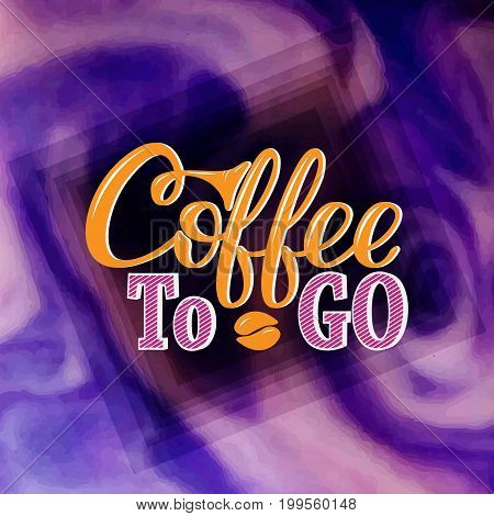 Coffee to go. Vector hand-drawn lettering for prints posters menu design banners stikers. Coffee lettering logo.