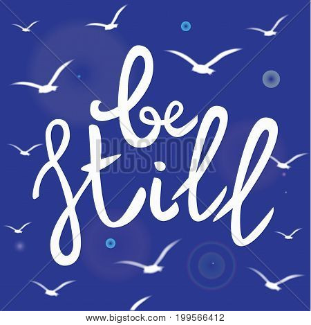 Be still Lettering phrase. Hand drawn motivation and inspiration quote. White letters on blue background with seagull birds silhouettes. Design for poster banner.Calligraphy print.Vector illustration