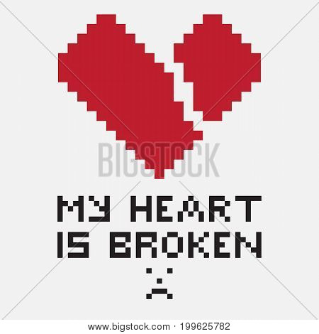An illustration in the form of a pixelated broken heart whose diagonal fissure goes from left to right. The image is accompanied by the inscription My heart is broken. Can be used for print or expression of feelings