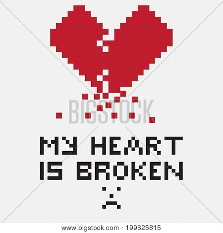 Illustration in the form of a pixelated broken heart with crumbling particles. The image is accompanied by the inscription My heart is broken. Can be used for printing or expressing feelings