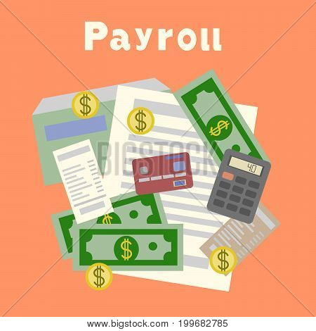 Payroll. Invoice. Financial calculations. Working process. calculator, financial reports, money, coins pen coffee cup Top view Flat design Vector Illustration
