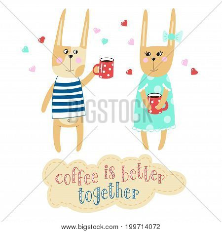 Lovely bunnies are drinking coffee. Hand-drawn drawn inscription Coffee is better together. Vector illustration.