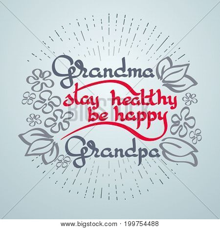 Grandma Grandpa Stay Healthy, Be Happy. Vector greeting card with handwritten words and flowers on a light blue background. Retro label. Lettering composition. Postcard design.