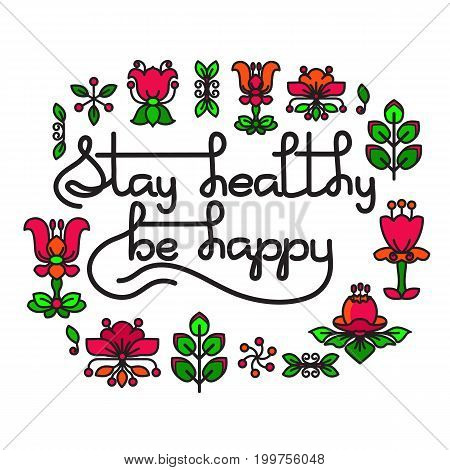 Stay Healthy, Be Happy. Vector greeting card with handwritten words and flowers isolated on white background. Retro label. Lettering composition good for design dedicated to grandparents.