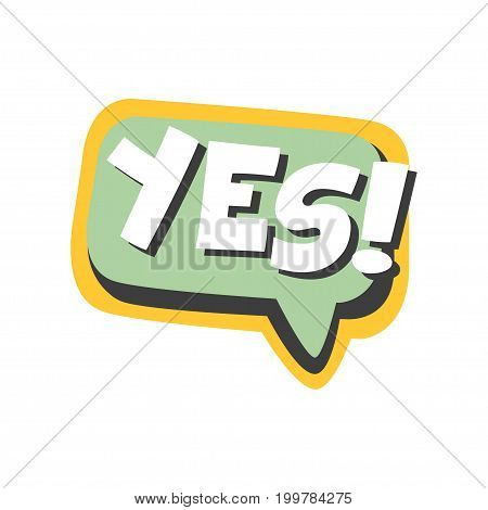 Yes short phrase, speech bubble in retro style vector Illustration isolated on a white background