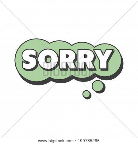 Sorry short phrase, speech bubble in retro style vector Illustration isolated on a white background