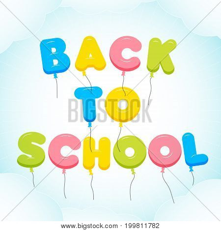 Back To School background. Balloon Lettering, colorful text. Rounded, semi-transparent, bubble letters in a blue sky with clouds. Vector illustration. Education concept. Flyer, poster template.