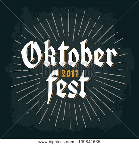 Oktoberfest 2017 lettering with rays. Vector vintage engraving illustration on dark background