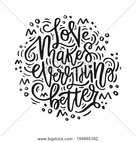 Love makes everything better - - vector typography. Handdrawn romantic lettering.