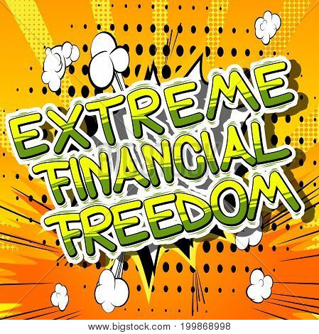 Extreme Financial Freedom - Comic book words on abstract background.