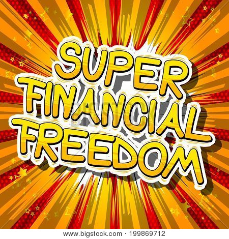 Super Financial Freedom - Comic book words on abstract background.