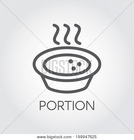 Plate of soup or portion of hot food pictograph. Icon in mono thin stroke line style. Culinary series graphic contour logo. Vector illustration