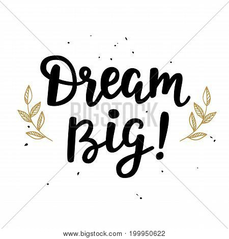 Dream Big poster. Hand written brush lettering, retro style. Inspirational quote. Vector illustration