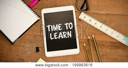Time to learn text against white background against overhead view of digital tablet with school supplies and eyeglasses