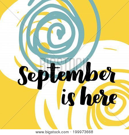 Vector Illustration With Hand Lettering September Is Here. Trendy Color Palette And Black Ink Phrase