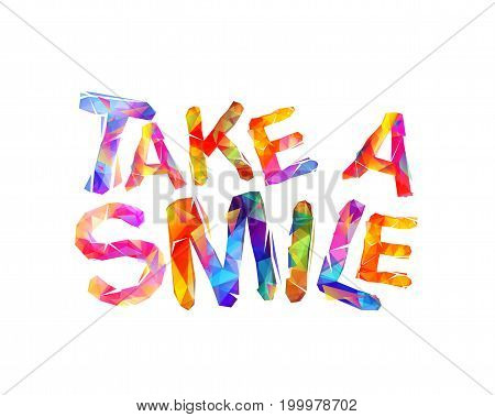 Take a smile. Motivational inscription of triangular letters