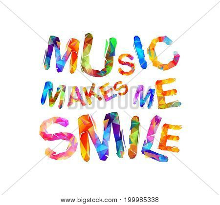 Music makes me smile. Vector inscription of triangular letters