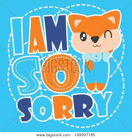 Cute fox and sorry text vector cartoon illustration for kid t shirt design, kid nursery wall and graphic wallpaper
