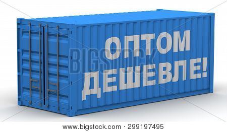 Wholesale Cheaper! Labeled Cargo Container. Freight Container On A White Surface With Russian Text W